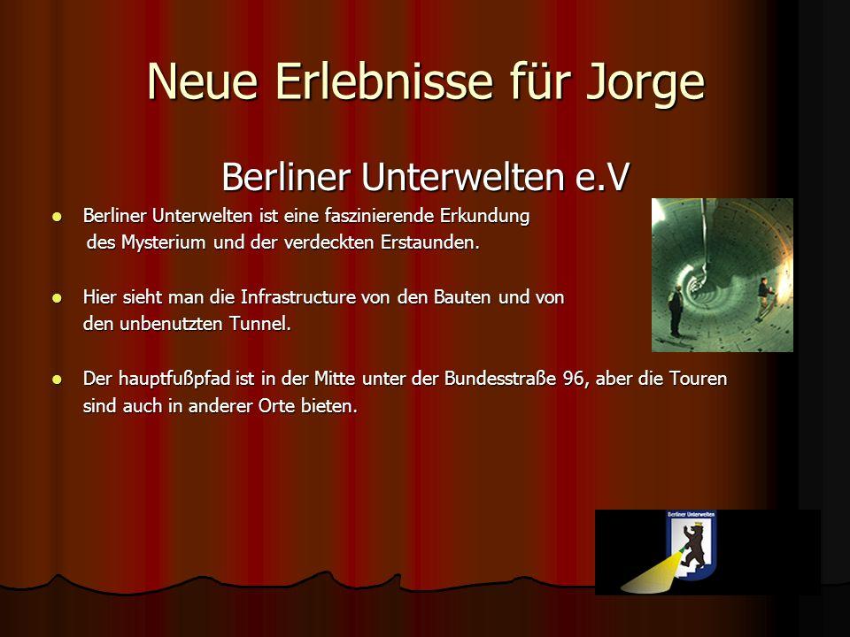 Neue Erlebnisse für Jorge Berliner Unterwelten e.V Berliner Unterwelten ist eine faszinierende Erkundung Berliner Unterwelten ist eine faszinierende E