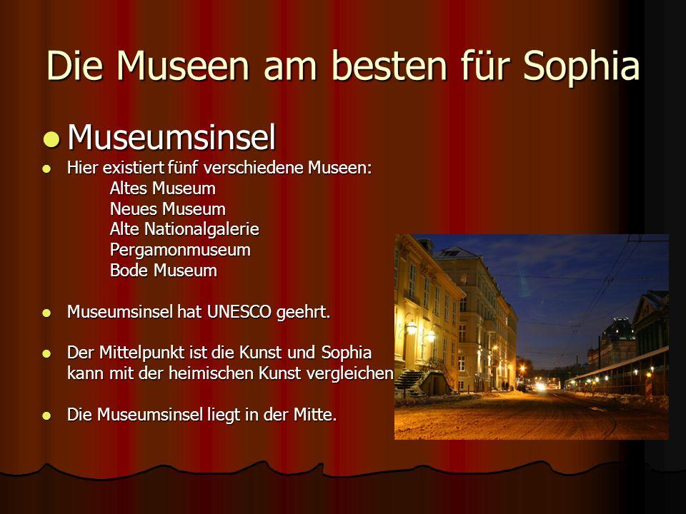 Die Museen am besten für Sophia Museumsinsel Museumsinsel Hier existiert fünf verschiedene Museen: Hier existiert fünf verschiedene Museen: Altes Muse