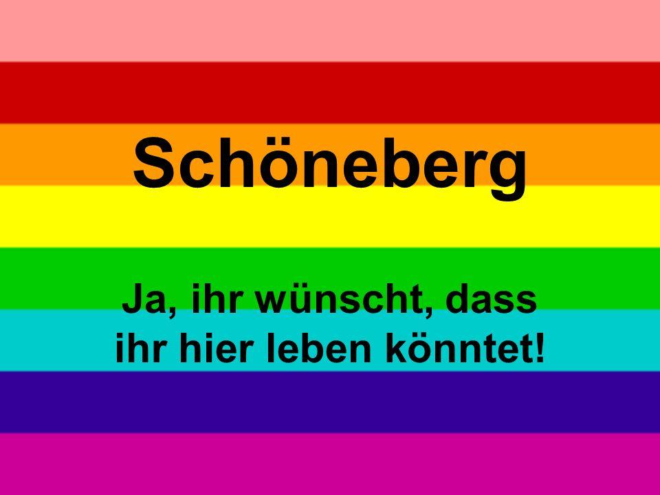 Schöneberg Ja, ihr wünscht, dass ihr hier leben könntet!