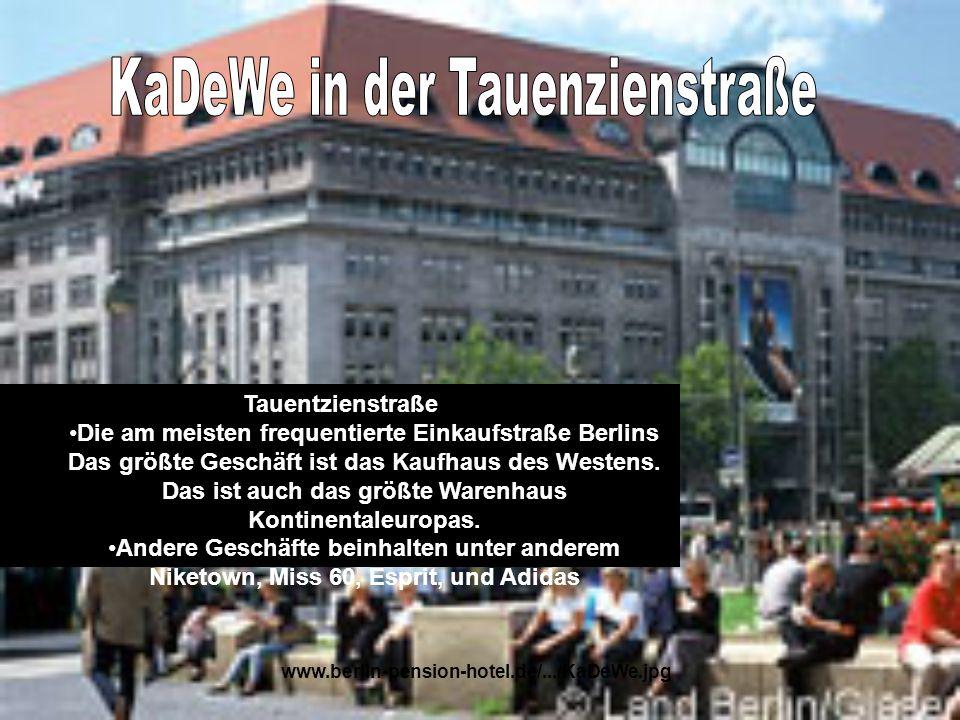 www.berlin-pension-hotel.de/.../KaDeWe.jpg Tauentzienstraße Die am meisten frequentierte Einkaufstraße Berlins Das größte Geschäft ist das Kaufhaus de
