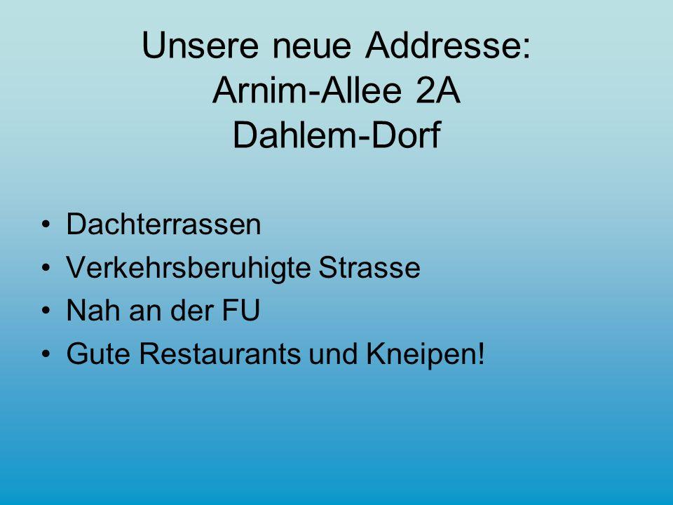 Unsere neue Addresse: Arnim-Allee 2A Dahlem-Dorf Dachterrassen Verkehrsberuhigte Strasse Nah an der FU Gute Restaurants und Kneipen!