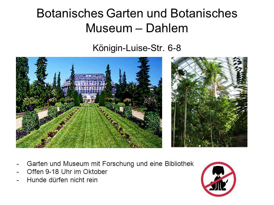 Botanisches Garten und Botanisches Museum – Dahlem Königin-Luise-Str.
