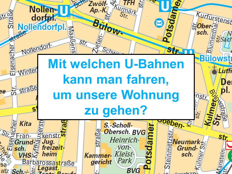 Mit welchen U-Bahnen kann man fahren, um unsere Wohnung zu gehen?