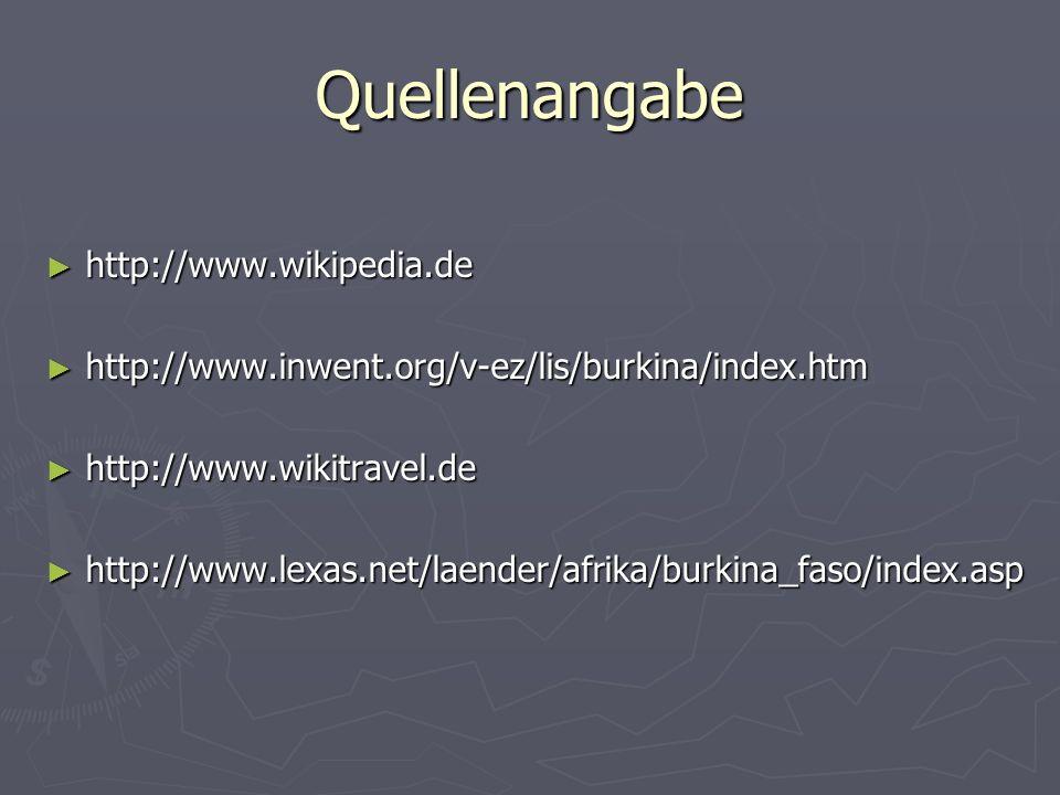 Quellenangabe http://www.wikipedia.de http://www.wikipedia.de http://www.inwent.org/v-ez/lis/burkina/index.htm http://www.inwent.org/v-ez/lis/burkina/