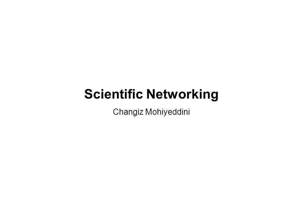 Scientific Networking Changiz Mohiyeddini
