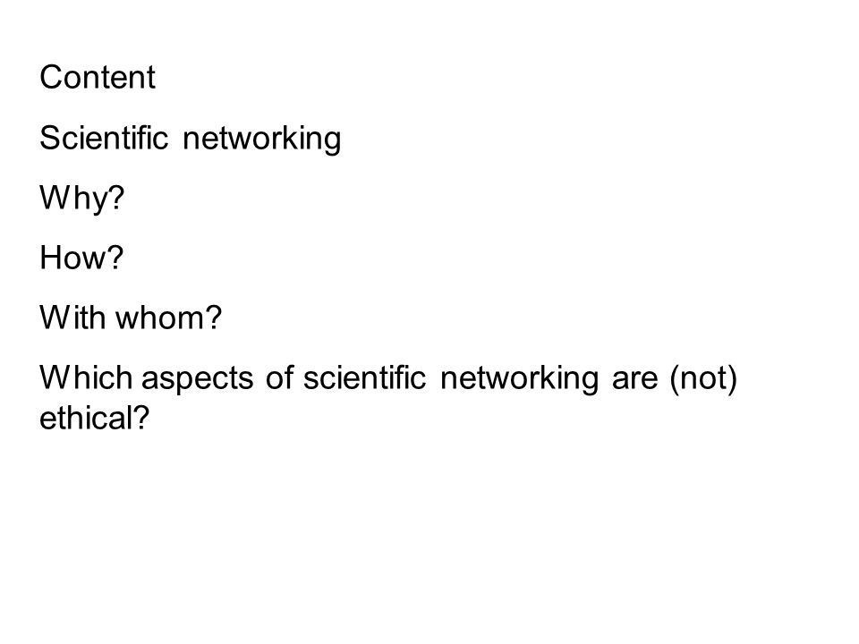 Content Scientific networking Why. How. With whom.