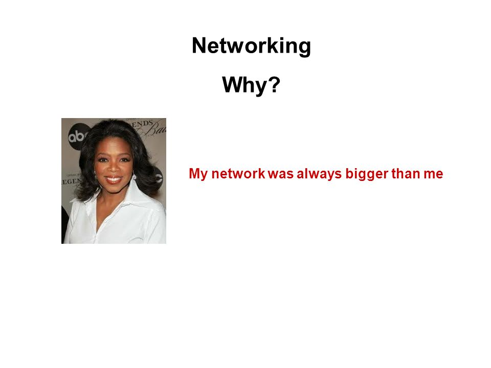 Networking Why? My network was always bigger than me