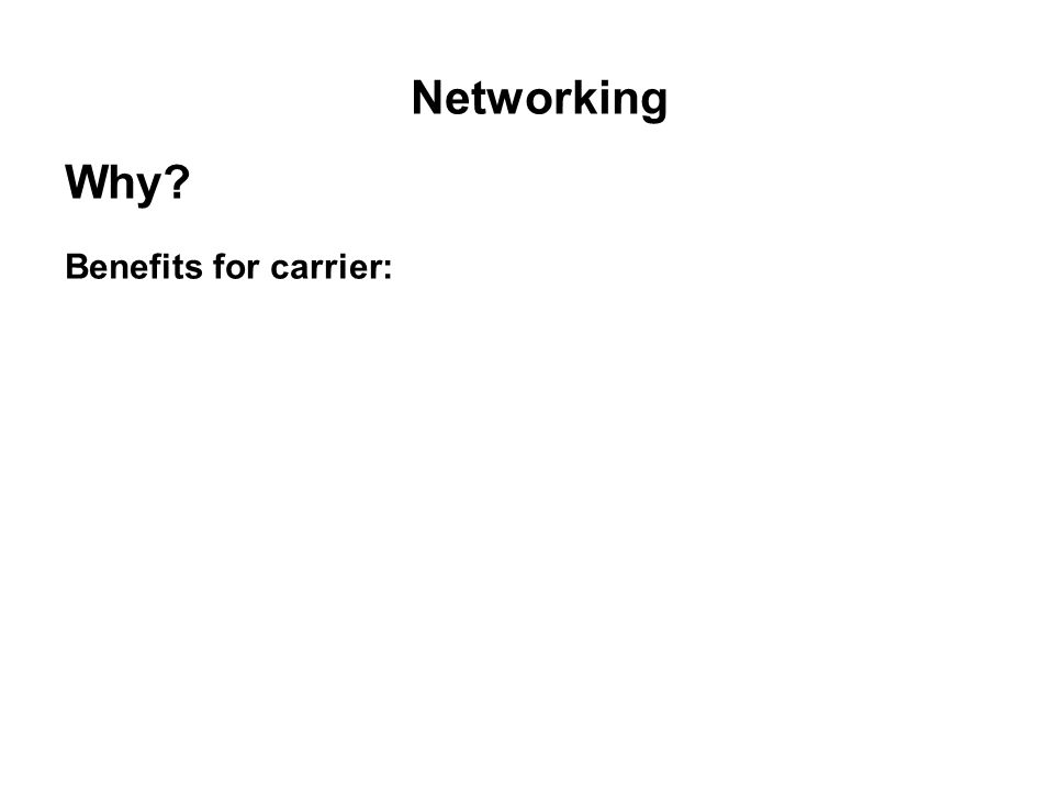 Networking Why? Benefits for carrier: