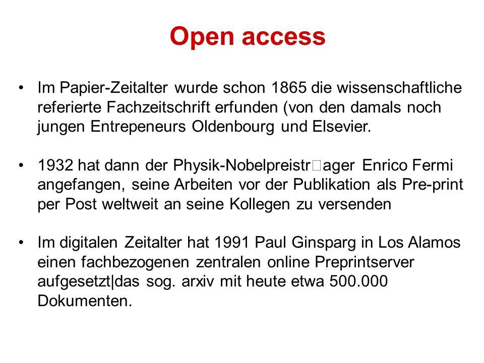 Open access Im Papier-Zeitalter wurde schon 1865 die wissenschaftliche referierte Fachzeitschrift erfunden (von den damals noch jungen Entrepeneurs Oldenbourg und Elsevier.