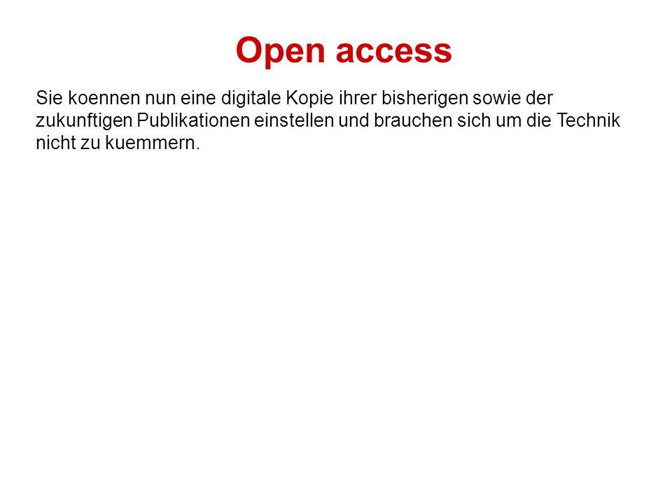 Open access Sie koennen nun eine digitale Kopie ihrer bisherigen sowie der zukunftigen Publikationen einstellen und brauchen sich um die Technik nicht zu kuemmern.