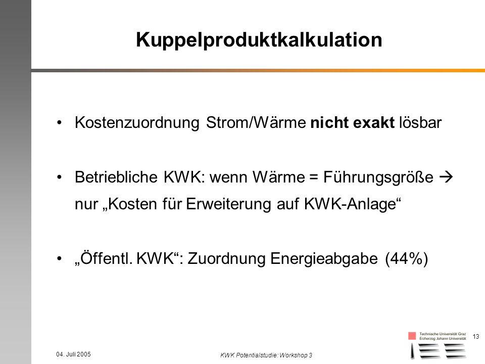 04. Juli 2005 KWK Potentialstudie: Workshop 3 13 Kuppelproduktkalkulation Kostenzuordnung Strom/Wärme nicht exakt lösbar Betriebliche KWK: wenn Wärme
