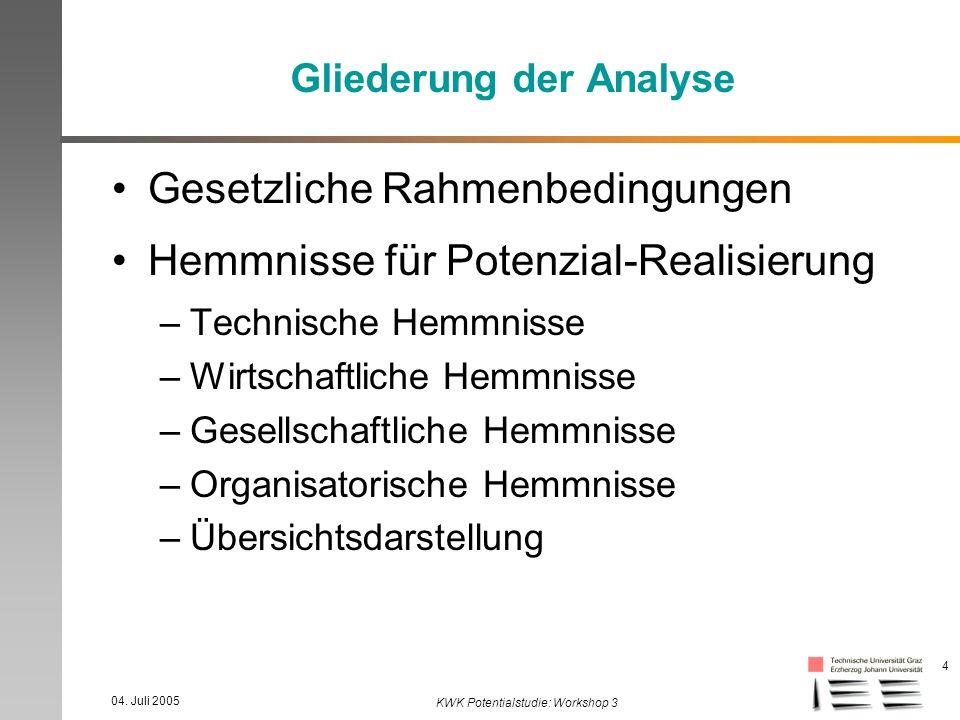 04. Juli 2005 KWK Potentialstudie: Workshop 3 4 Gliederung der Analyse Gesetzliche Rahmenbedingungen Hemmnisse für Potenzial-Realisierung –Technische