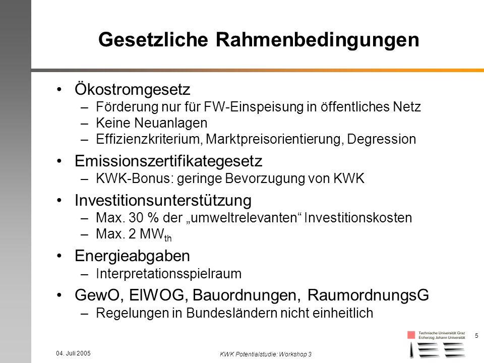 04. Juli 2005 KWK Potentialstudie: Workshop 3 5 Gesetzliche Rahmenbedingungen Ökostromgesetz –Förderung nur für FW-Einspeisung in öffentliches Netz –K