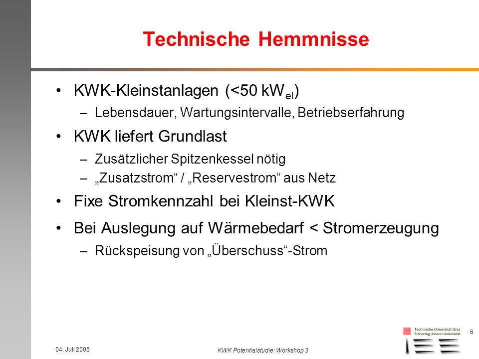 04. Juli 2005 KWK Potentialstudie: Workshop 3 6 Technische Hemmnisse KWK-Kleinstanlagen (<50 kW el ) –Lebensdauer, Wartungsintervalle, Betriebserfahru
