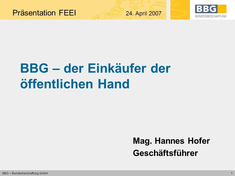 12 BBG – Bundesbeschaffung GmbH BBG Logik Je höher die Akzeptanz bei den Kunden/ Lieferanten/Stakeholdern desto … -höher der Umsatz der BBG -größer die Einsparungen durch die BBG -größer das Vertrauen in die BBG -gewichtiger werden die Verwaltungsreformimpulse durch die BBG -zufriedener die Eigentümer und die Mitarbeiter Präsentation FEEI 24.