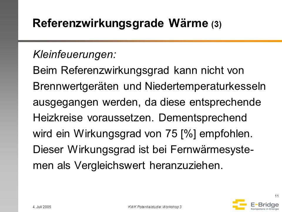 4. Juli 2005KWK Potentialstudie: Workshop 3 11 Referenzwirkungsgrade Wärme (3) Kleinfeuerungen: Beim Referenzwirkungsgrad kann nicht von Brennwertgerä