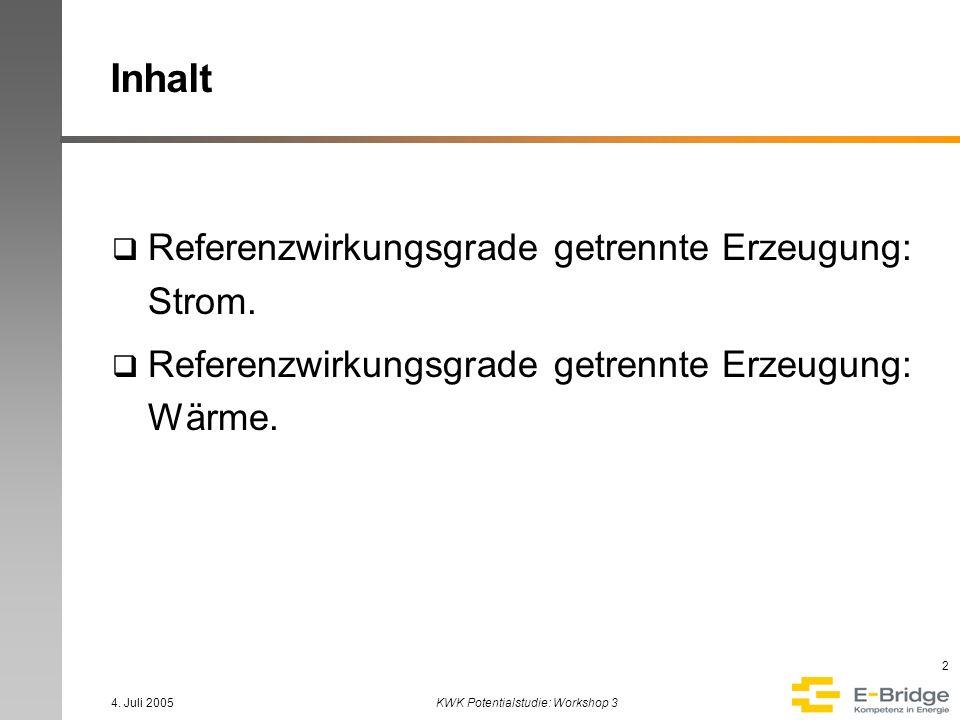 4. Juli 2005KWK Potentialstudie: Workshop 3 2 Inhalt Referenzwirkungsgrade getrennte Erzeugung: Strom. Referenzwirkungsgrade getrennte Erzeugung: Wärm