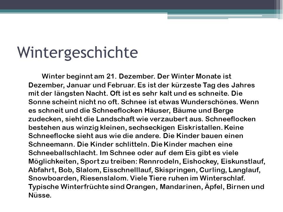 Wintergeschichte Winter beginnt am 21. Dezember. Der Winter Monate ist Dezember, Januar und Februar. Es ist der kürzeste Tag des Jahres mit der längst