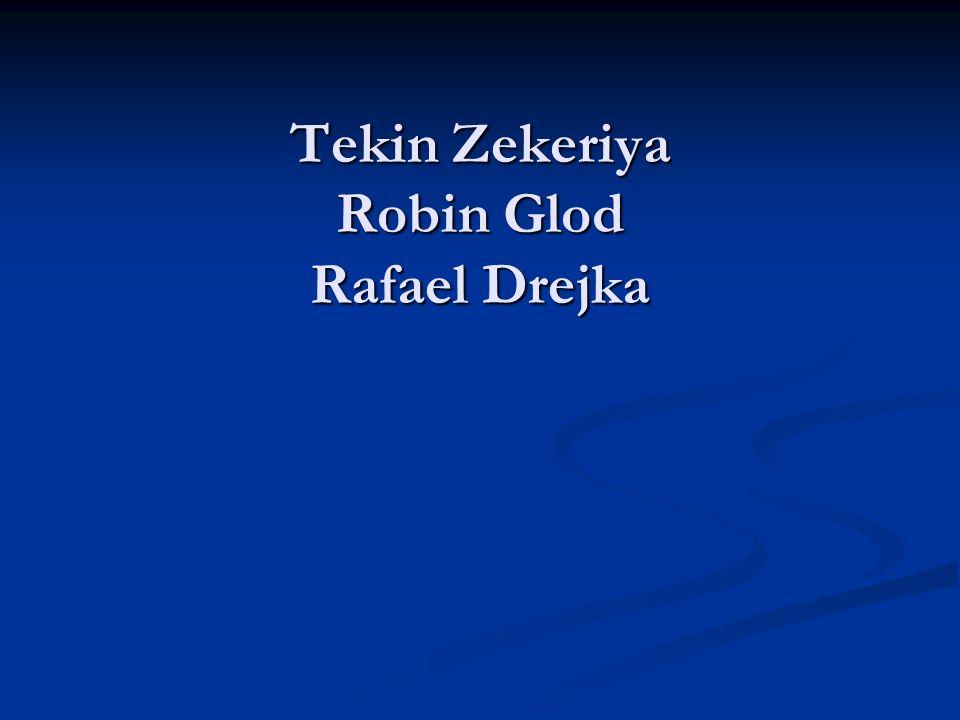 Tekin Zekeriya Robin Glod Rafael Drejka