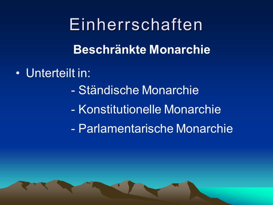 Einherrschaften Unterteilt in: - Ständische Monarchie - Konstitutionelle Monarchie - Parlamentarische Monarchie Beschränkte Monarchie