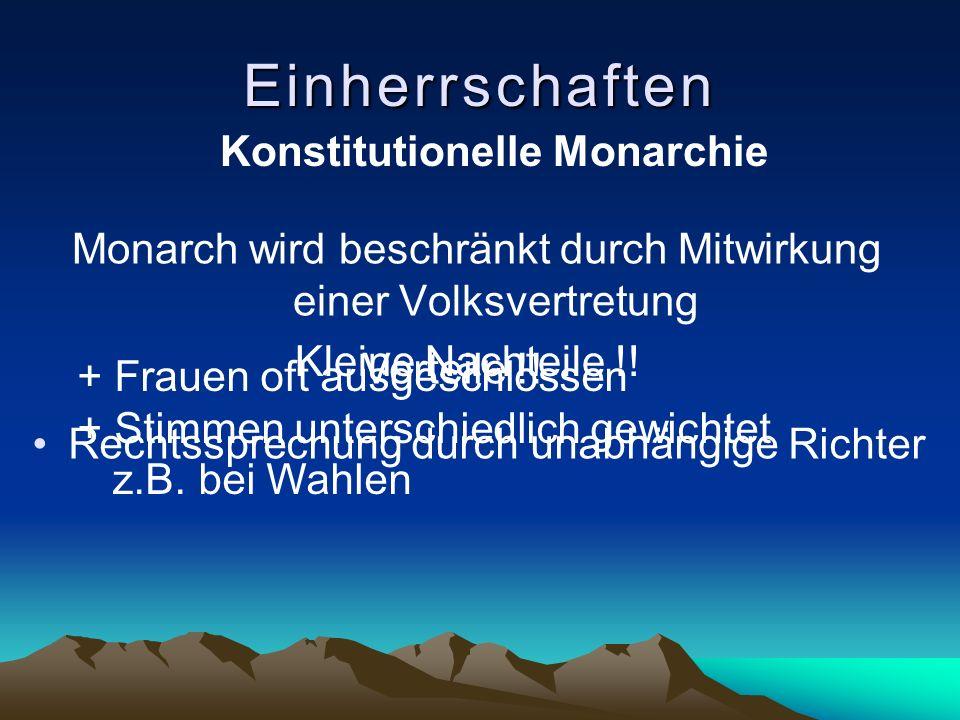 Einherrschaften Monarch wird beschränkt durch Mitwirkung einer Volksvertretung Konstitutionelle Monarchie Rechtssprechung durch unabhängige Richter +