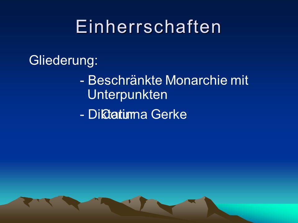 Gliederung: Einherrschaften - Beschränkte Monarchie mit Unterpunkten - Diktatur Corinna Gerke