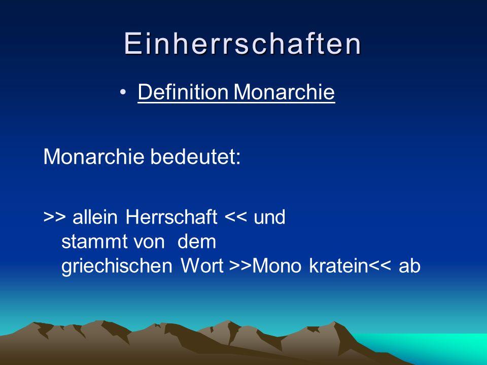 Einherrschaften Definition Monarchie Monarchie bedeutet: >> allein Herrschaft << und stammt von dem griechischen Wort >>Mono kratein<< ab