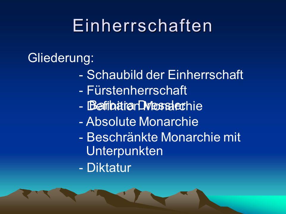 Gliederung: Einherrschaften - Schaubild der Einherrschaft - Fürstenherrschaft - Definition Monarchie - Absolute Monarchie - Beschränkte Monarchie mit