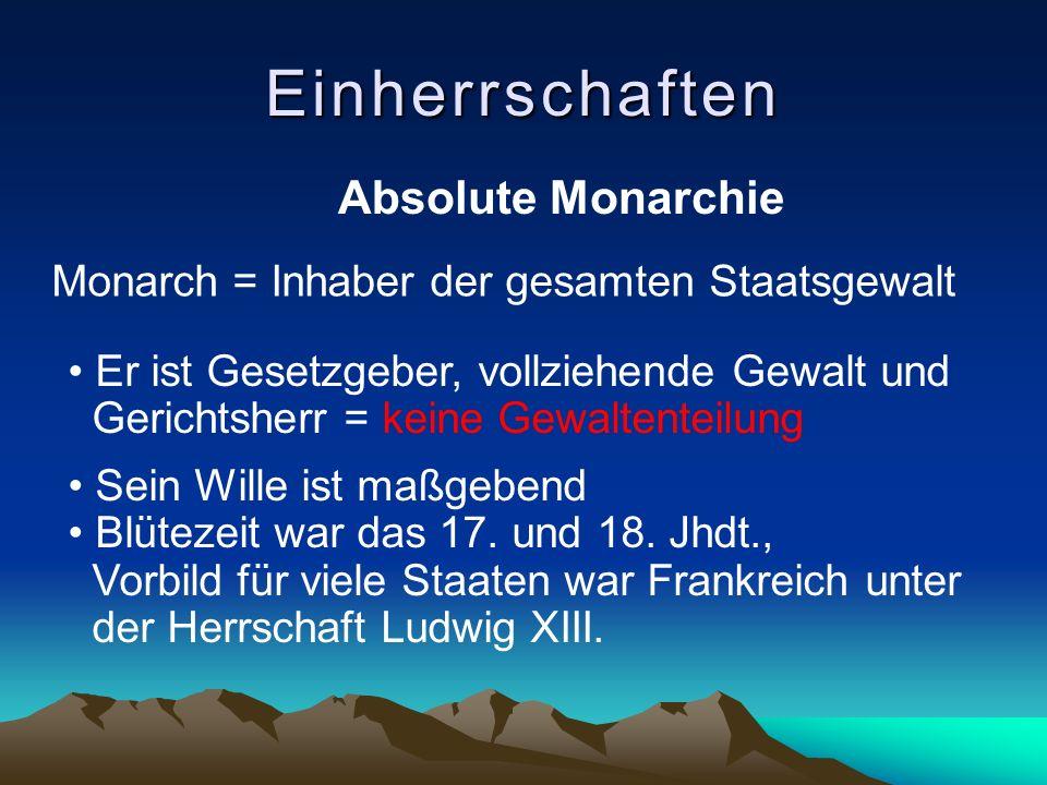 Gliederung: Einherrschaften - Absolute Monarchie - Beschränkte Monarchie mit Unterpunkten - Diktatur Sabrina Gerlich u.