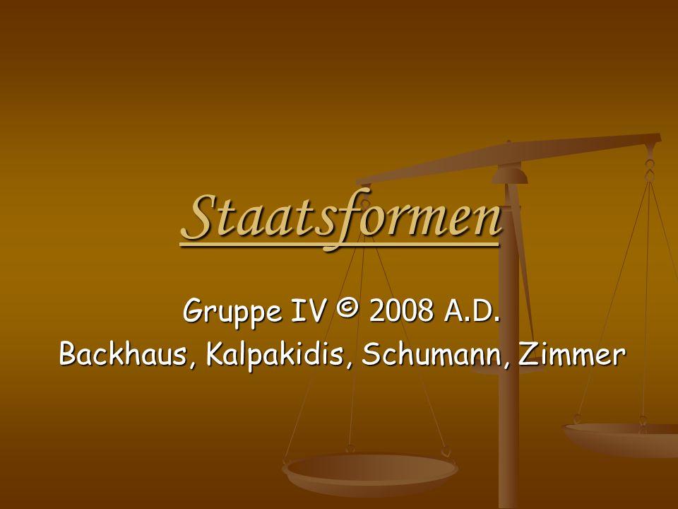 Staatsformen Gruppe IV © 2008 A.D. Backhaus, Kalpakidis, Schumann, Zimmer