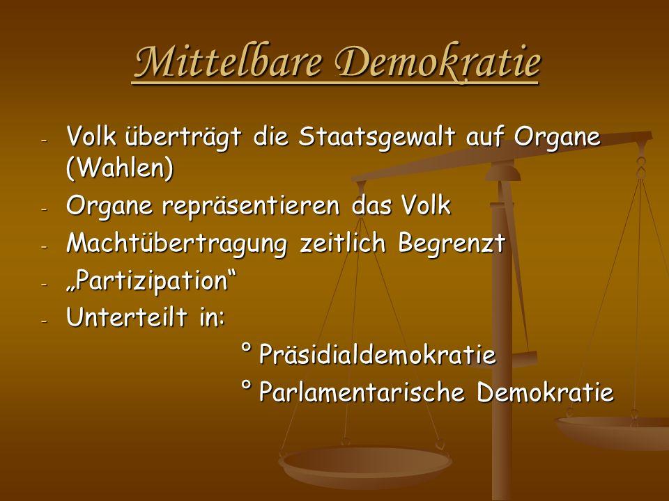 Mittelbare Demokratie - Volk überträgt die Staatsgewalt auf Organe (Wahlen) - Organe repräsentieren das Volk - Machtübertragung zeitlich Begrenzt - Pa