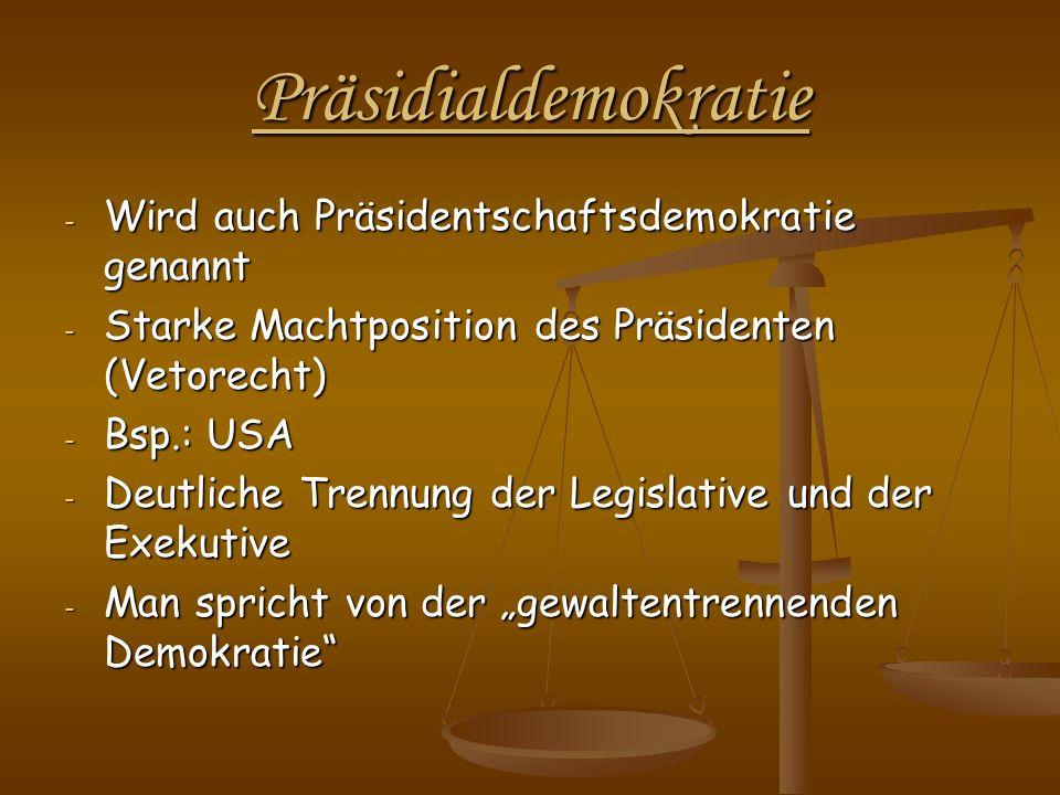 Präsidialdemokratie - Wird auch Präsidentschaftsdemokratie genannt - Starke Machtposition des Präsidenten (Vetorecht) - Bsp.: USA - Deutliche Trennung