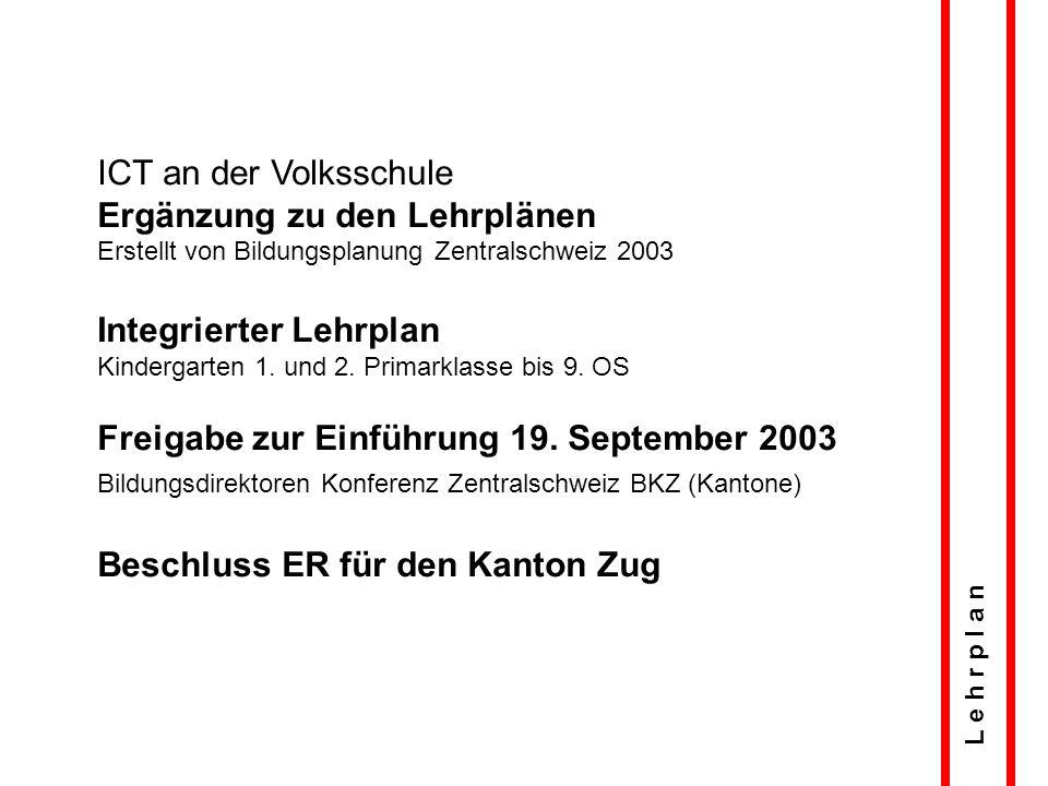 ICT an der Volksschule Ergänzung zu den Lehrplänen Erstellt von Bildungsplanung Zentralschweiz 2003 Integrierter Lehrplan Kindergarten 1. und 2. Prima