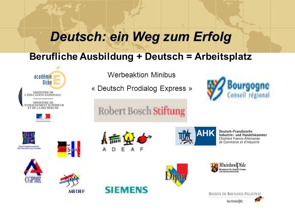 Deutsch: ein Weg zum Erfolg Berufliche Ausbildung + Deutsch = Arbeitsplatz Werbeaktion Minibus « Deutsch Prodialog Express »