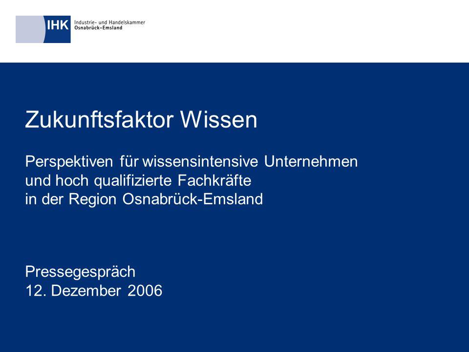 1 Zukunftsfaktor Wissen Perspektiven für wissensintensive Unternehmen und hoch qualifizierte Fachkräfte in der Region Osnabrück-Emsland Pressegespräch 12.