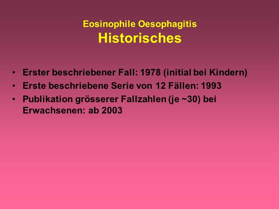 Eosinophile Oesophagitis Historisches Erster beschriebener Fall: 1978 (initial bei Kindern) Erste beschriebene Serie von 12 Fällen: 1993 Publikation g