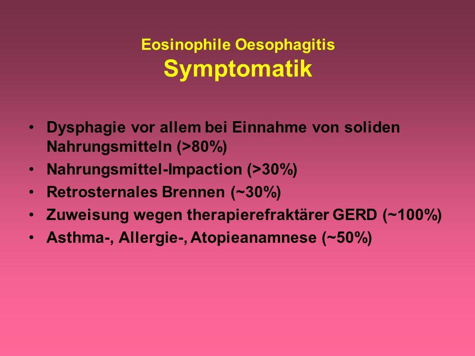 Eosinophile Oesophagitis Symptomatik Dysphagie vor allem bei Einnahme von soliden Nahrungsmitteln (>80%) Nahrungsmittel-Impaction (>30%) Retrosternale