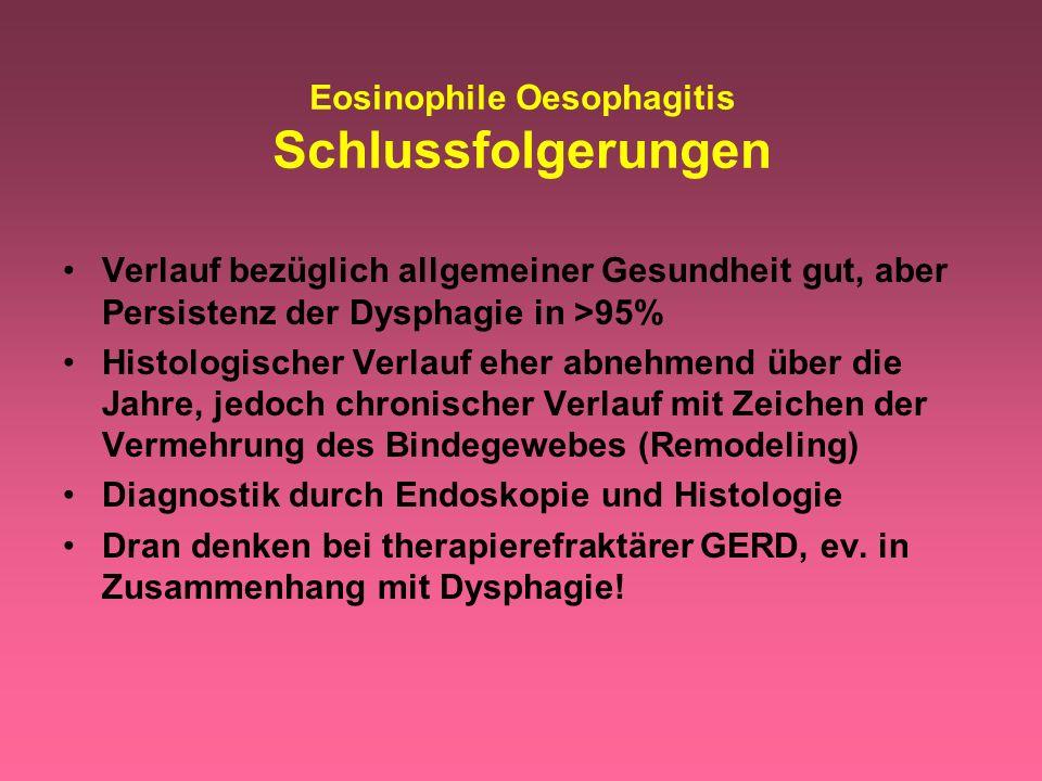 Eosinophile Oesophagitis Schlussfolgerungen Verlauf bezüglich allgemeiner Gesundheit gut, aber Persistenz der Dysphagie in >95% Histologischer Verlauf