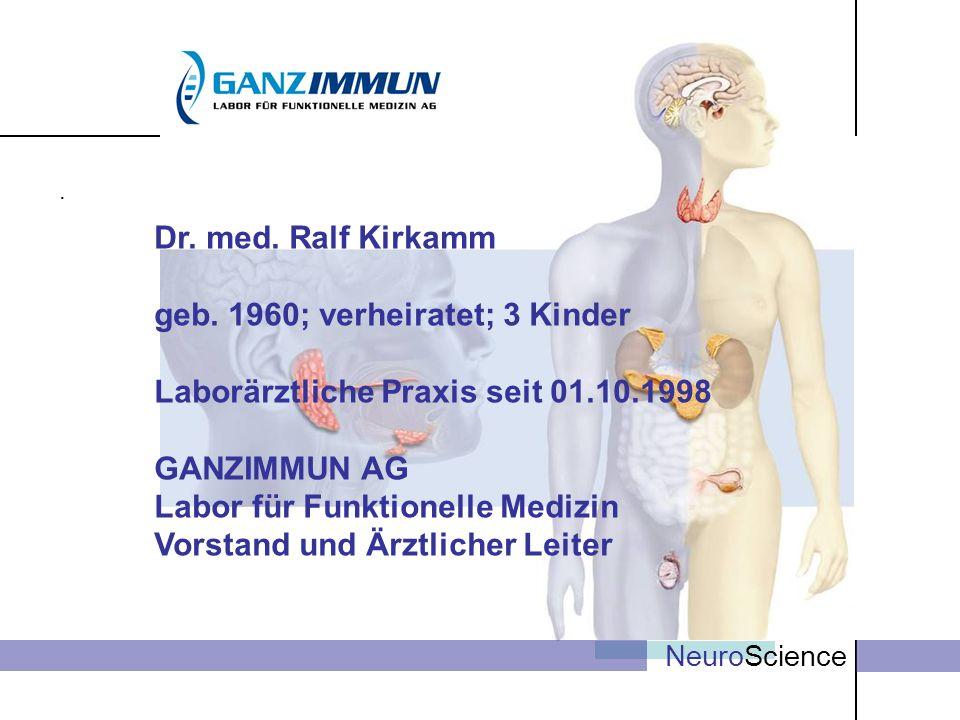 . NeuroScience Dr. med. Ralf Kirkamm geb. 1960; verheiratet; 3 Kinder Laborärztliche Praxis seit 01.10.1998 GANZIMMUN AG Labor für Funktionelle Medizi