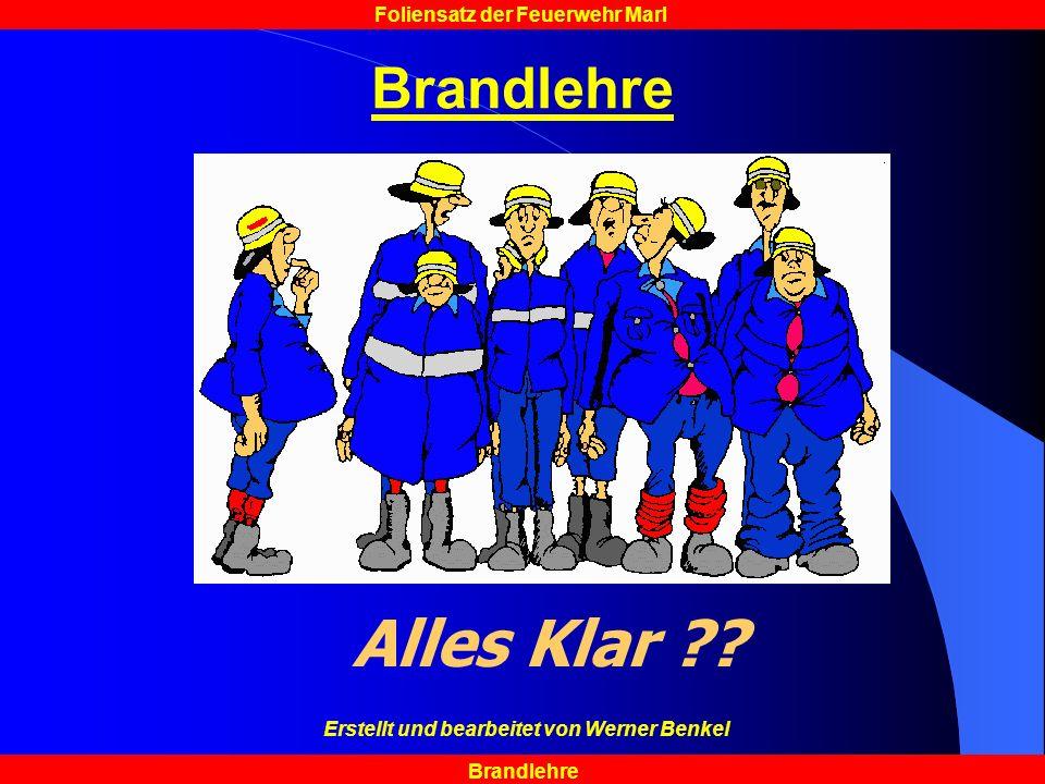 Brandlehre Foliensatz der Feuerwehr Marl Brandlehre Alles Klar ?? Erstellt und bearbeitet von Werner Benkel