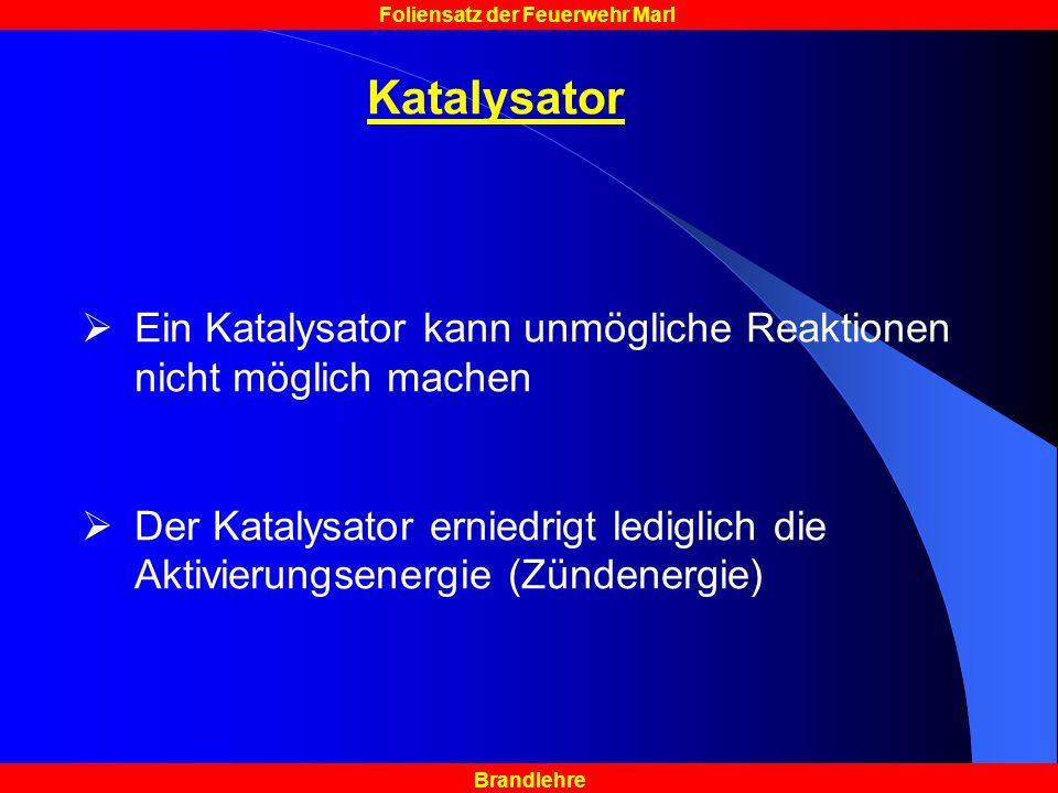 Brandlehre Foliensatz der Feuerwehr Marl Katalysator Ein Katalysator kann unmögliche Reaktionen nicht möglich machen Der Katalysator erniedrigt lediglich die Aktivierungsenergie (Zündenergie)