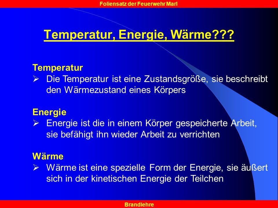Brandlehre Foliensatz der Feuerwehr Marl Temperatur, Energie, Wärme??? Temperatur Die Temperatur ist eine Zustandsgröße, sie beschreibt den Wärmezusta
