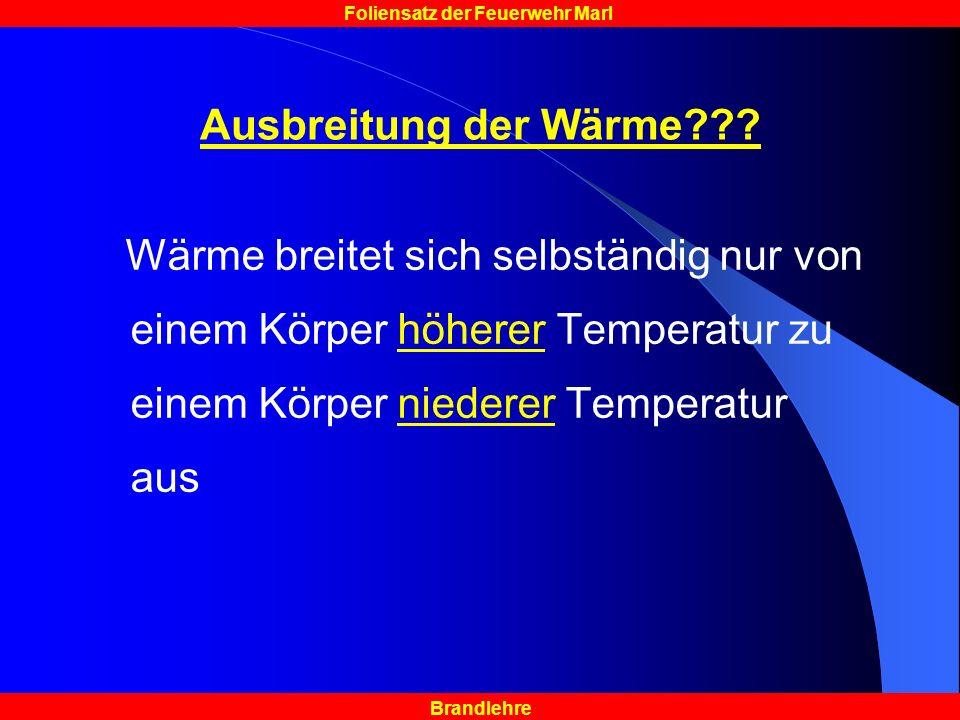 Brandlehre Foliensatz der Feuerwehr Marl Ausbreitung der Wärme??? Wärme breitet sich selbständig nur von einem Körper höherer Temperatur zu einem Körp