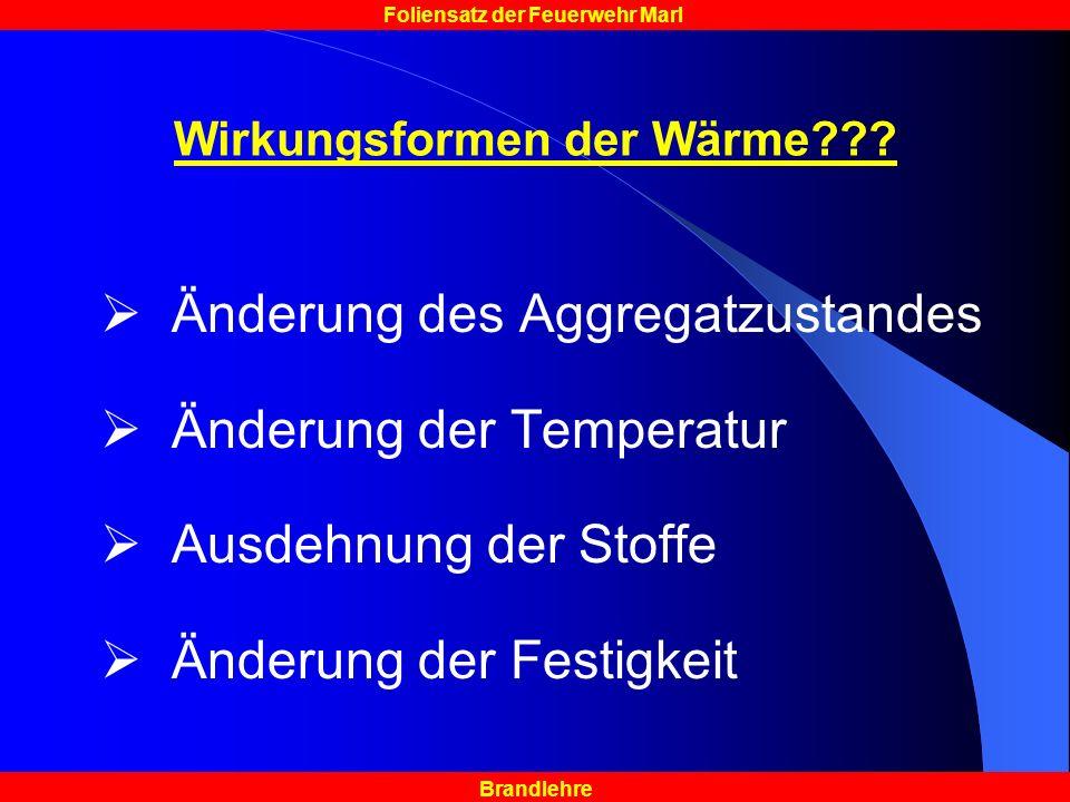 Brandlehre Foliensatz der Feuerwehr Marl Wirkungsformen der Wärme??? Änderung des Aggregatzustandes Änderung der Temperatur Ausdehnung der Stoffe Ände