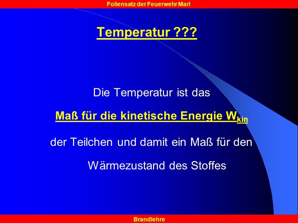 Brandlehre Foliensatz der Feuerwehr Marl Temperatur ??? Die Temperatur ist das Maß für die kinetische Energie W kin der Teilchen und damit ein Maß für