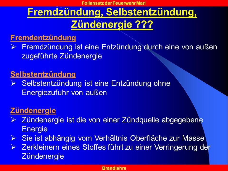 Brandlehre Foliensatz der Feuerwehr Marl Fremdzündung, Selbstentzündung, Zündenergie ??.