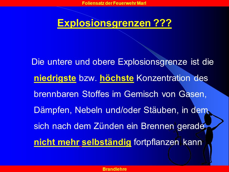 Brandlehre Foliensatz der Feuerwehr Marl Explosionsgrenzen ??? Die untere und obere Explosionsgrenze ist die niedrigste bzw. höchste Konzentration des