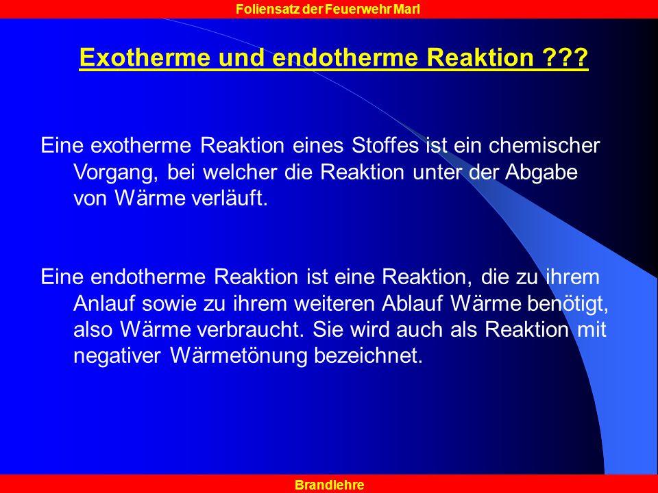 Brandlehre Foliensatz der Feuerwehr Marl Exotherme und endotherme Reaktion ??.