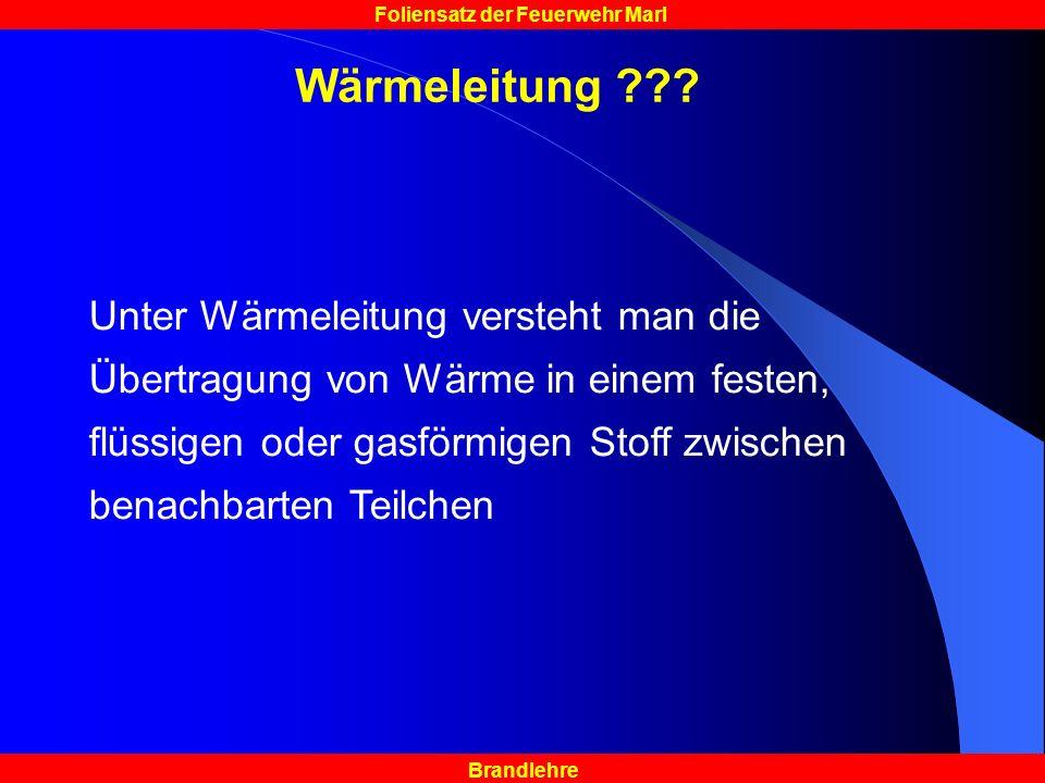 Brandlehre Foliensatz der Feuerwehr Marl Wärmeleitung ??? Unter Wärmeleitung versteht man die Übertragung von Wärme in einem festen, flüssigen oder ga