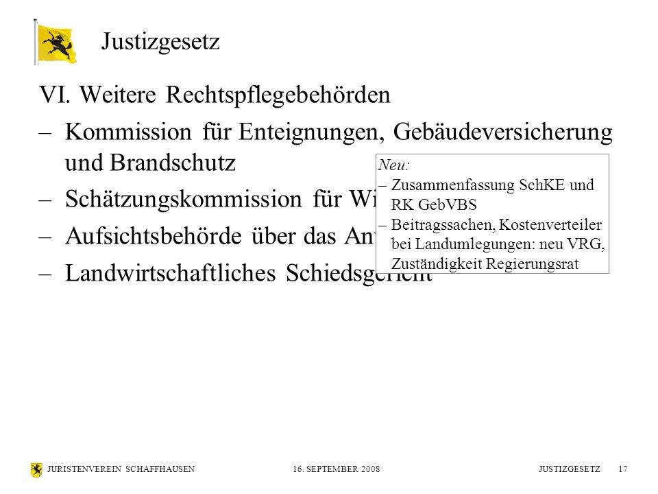 JURISTENVEREIN SCHAFFHAUSEN16. SEPTEMBER 2008 JUSTIZGESETZ17 VI. Weitere Rechtspflegebehörden –Kommission für Enteignungen, Gebäudeversicherung und Br